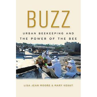 Buzz - Urban Beekeeping and the Power of the Bee by Lisa Jean Moore -
