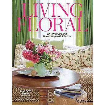 Living Floral - unterhaltsam und dekorieren mit Blumen von Margot Sha