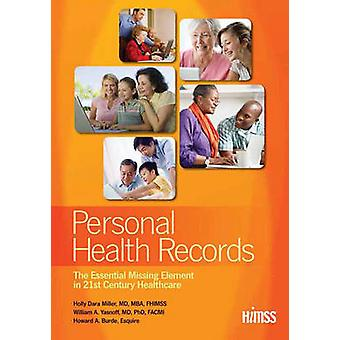 Personal Health Records - The Essential Missing Element in 21st Centur