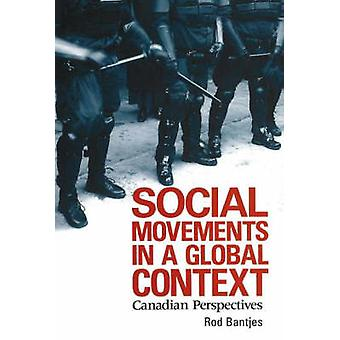 Social Movements in a Global Context - Canadian Perspectives by Rod Ba
