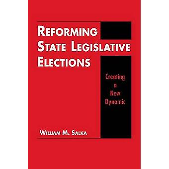 Reforming State Legislative Elections - Creating a New Dynamic by Will