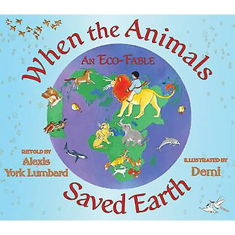 When the Animals Saved Earth - An Eco-Fable by Alexis York Lumbard - D