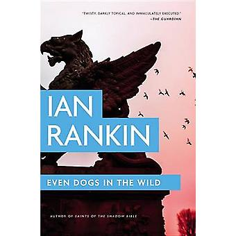 Even Dogs in the Wild by Ian Rankin - 9780316342544 Book