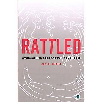 Rattled - Overcoming Postpartum Psychosis by Jen Wight - 9781789560725