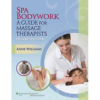 Spa Bodywork - A Guide for Massage Therapists by Anne Williams - 97814