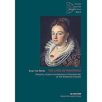The Lives of Paintings - Presence - Agency and Likeness in Venetian Ar