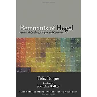 Remnants of Hegel - Remains of Ontology - Religion - and Community by