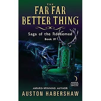 The Far Far Better Thing - Saga of the Redeemed - Book IV by Auston Hab