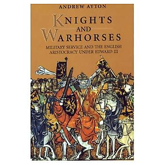 Knights and Warhorses: Military Service and the English Aristocracy under Edward III