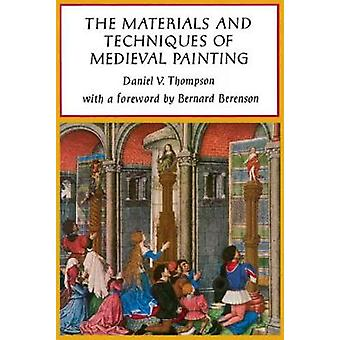 The Materials and Techniques of Medieval Painting by Daniel V Thompson