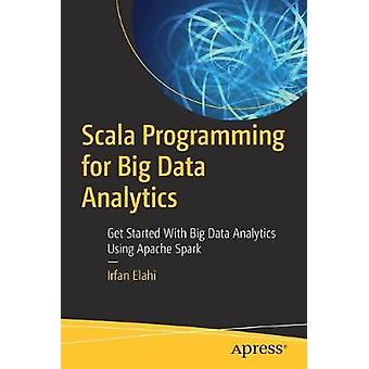 Scala Programming for Big Data Analytics - Get Started With Big Data A