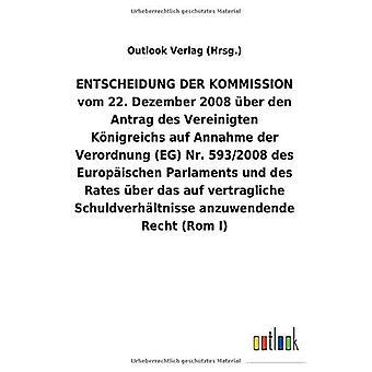 ENTSCHEIDUNG DER KOMMISSION vom 22. Dezember 2008 Aber den Antrag des Vereinigten K nigreichs auf Annahme der Verordnung (EG) Nr. 593/2008 des Europ ischen Parlaments und des Rates Aber das auf vertragliche Schuldverh ltnisse anzuwendende (Recht Rom