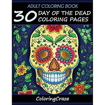 Adult Coloring Book: 30 Day Of The Dead Coloring Pages, Dia De Los Muertos, Coloring Books For Adults Series By...