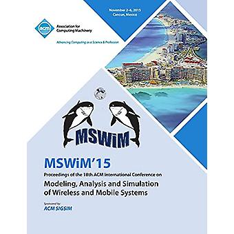 MSWIM 15 18th ACM Internatiional Conference on Modeling Analysis and