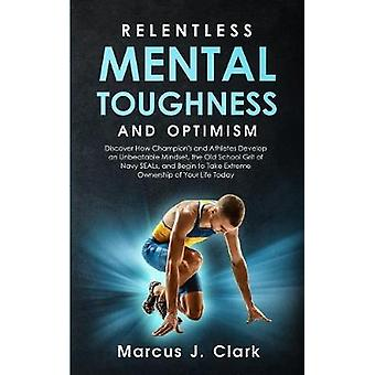 Relentless Mental Toughness and Optimism - Discover How Champion's and
