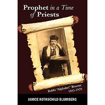 Prophet in a Time of Priests - Rabbi Alphabet Browne 1845-1929 by Jani