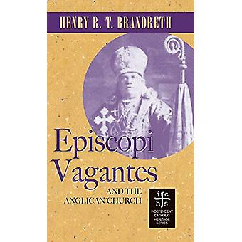 Episcopi Vagantes and the Anglican Church by Henry R T Brandreth - 97