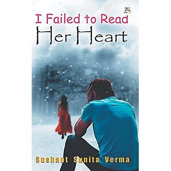 I Failed to Read Her Heart by Sushant Sunita Verma - 9789386407382 Bo