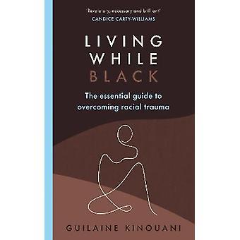 Living While Black De essentiële gids voor het overwinnen van raciale trauma's