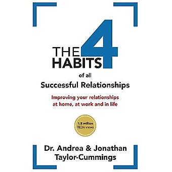 The 4 Habits of All Successful Relationships Improving Your Relationships at Home at Work and in Life