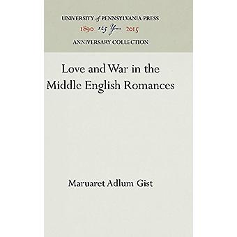 Love and War in the Middle English Romances by Maruaret Adlum Gist -