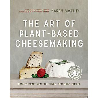 The Art of PlantBased Cheesemaking Second Edition How to Craft Real Cultured NonDairy Cheese