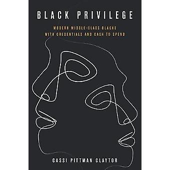 Black Privilege Modern MiddleClass Blacks with Credentials and Cash to Spend Culture and Economic Life