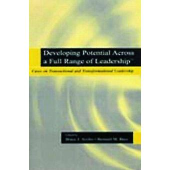 Developing Potential Across a Full Range of Leadership TM  Cases on Transactional and Transformational Leadership by Edited by Bruce J Avolio & Edited by Bernard M Bass