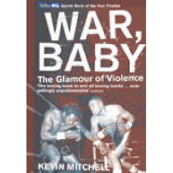 Krig - Baby - Glamour av vold av Kevin Mitchell - 9780224060738