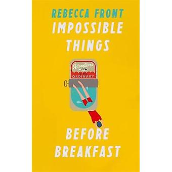 Impossible Things Before Breakfast - Adventures in the Ordinary by Imp
