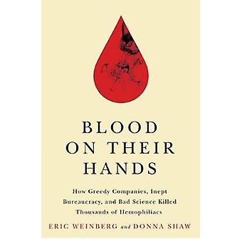 Blood on Their Hands - How Greedy Companies - Inept Bureaucracy - and