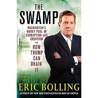 The Swamp - Washington's Murky Pool of Corruption and Cronyism and How
