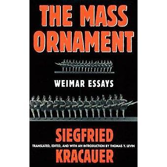 The Mass Ornament - Weimar Essays by Siegfried Kracauer - Thomas Y. Le