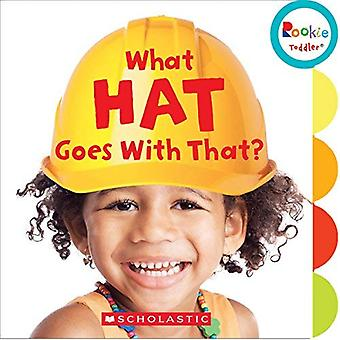 What Hat Goes with That? (Rookie Toddler) [Board book]