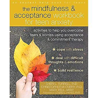 I Mindfulness och acceptans arbetsbok för tonåring ångest: aktiviteter för att hjälpa dig att övervinna rädsla och oro med hjälp av Acceptance and Commitment Therapy
