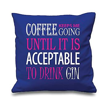 Blue Cushion Cover Coffee Keeps Me Going Until It Is Acceptable To Drink Gin 16