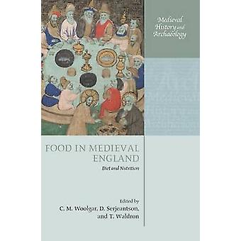 Food in Medieval England Diet and Nutrition by Woolgar & C. M.