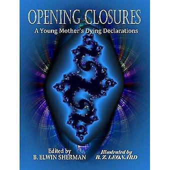 OPENING CLOSURES  A Young Mothers Dying Declarations by Sherman & B. Elwin