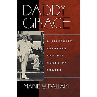 Daddy Grace A Celebrity Preacher and His House of Prayer by Dallam & Marie W.