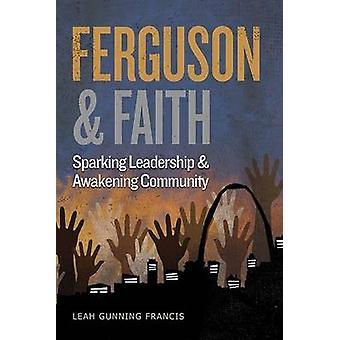 Ferguson and Faith Sparking Leadership and Awakening Community by Gunning Francis & Leah