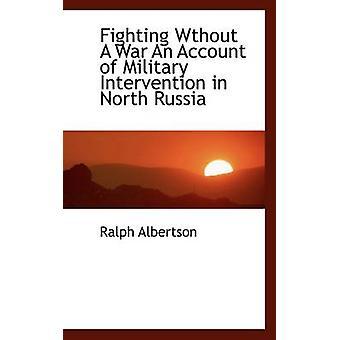 Kampen Wthout A War beretning om militær intervensjon i Nord Russland ved Albertson & Ralph