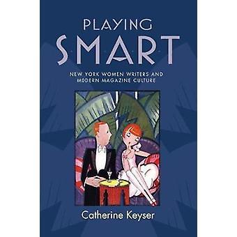Jugar inteligente Nueva York escritoras y cultura revista moderna por Keyser y Catherine