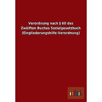 Verordnung nach  60 des Zwlften Buches Sozialgesetzbuch EingliederungshilfeVerordnung by ohne Autor