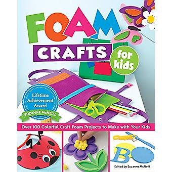 Foam Crafts for Kids - Over 100 Colorful Craft Foam Projects to Make w