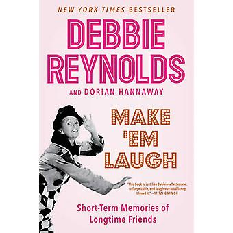 Make 'Em Laugh - Short-Term Memories of Longtime Friends by Debbie Rey