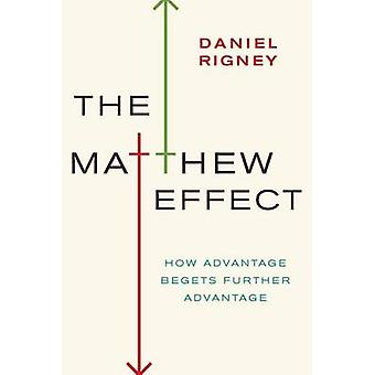 The Matthew Effect - How Advantage Begets Further Advantage by Daniel