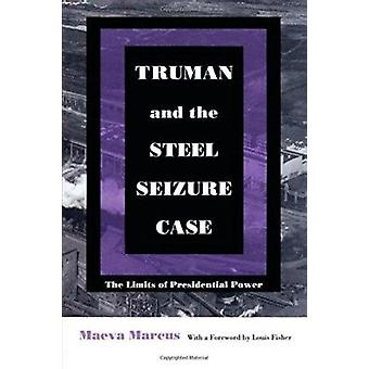 Truman and the Steel Seizure Case - The Limits of Presidential Power b