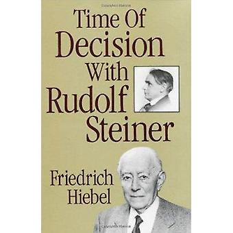 Time of Decision with Rudolf Steiner - Experience and Encounter by Fri
