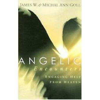 Angelic Encounters - Engaging Help from Heaven by James W. Goll - Mich