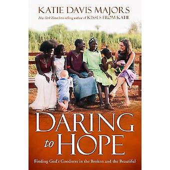 Daring to Hope - Finding God's Goodness in the Broken and the Beautifu